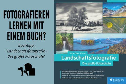 Fotografieren lernen mit einem Buch? Unser Buchtipp: Landschaftsfotografie - Die große Fotoschule
